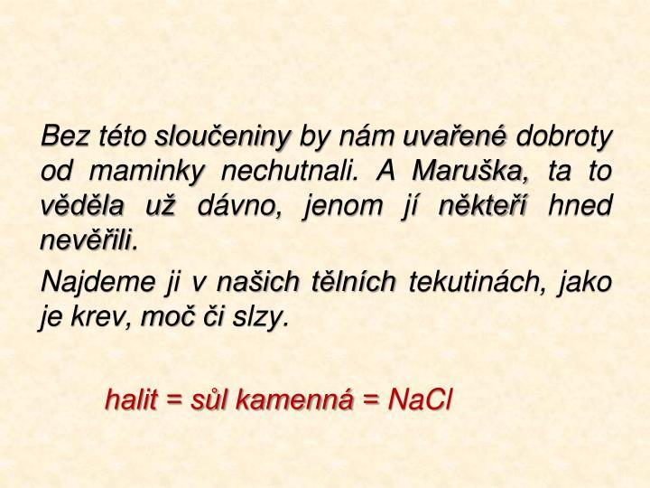 Bez této sloučeniny by nám uvařené dobroty od maminky nechutnali. A Maruška, ta to věděla už dávno, jenom jí někteří hned nevěřili.