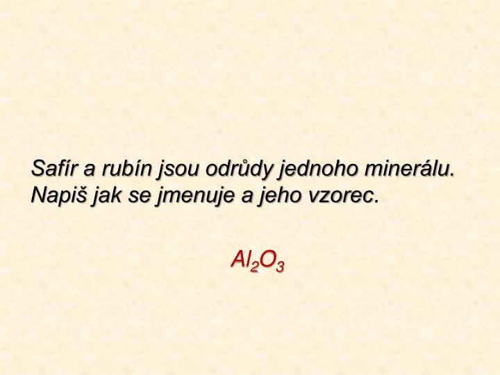 Safír a rubín jsou odrůdy jednoho minerálu. Napiš jak se jmenuje a jeho vzorec