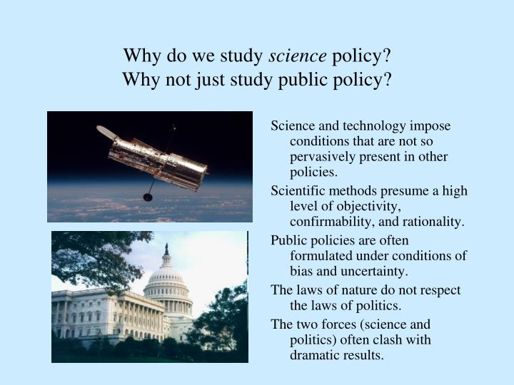 Why do we study science policy why not just study public policy