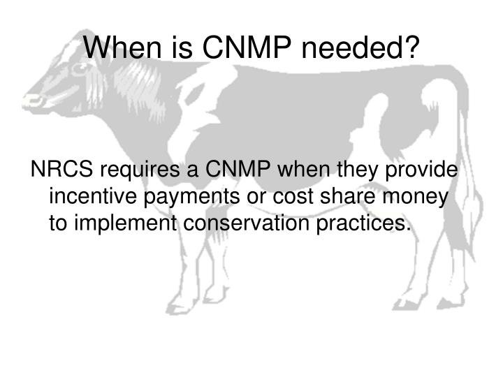 When is CNMP needed?