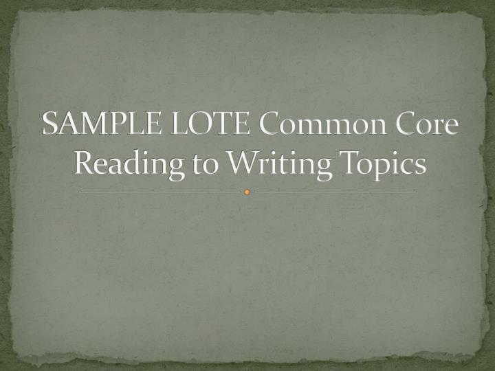 Sample lote common core reading to writing topics