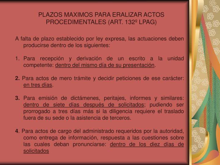 PLAZOS MAXIMOS PARA ERALIZAR ACTOS PROCEDIMENTALES (ART. 132º LPAG)