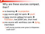 why are these sources compact then