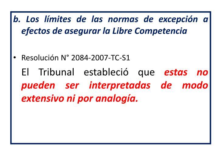 b. Los límites de las normas de excepción a efectos de asegurar la Libre Competencia