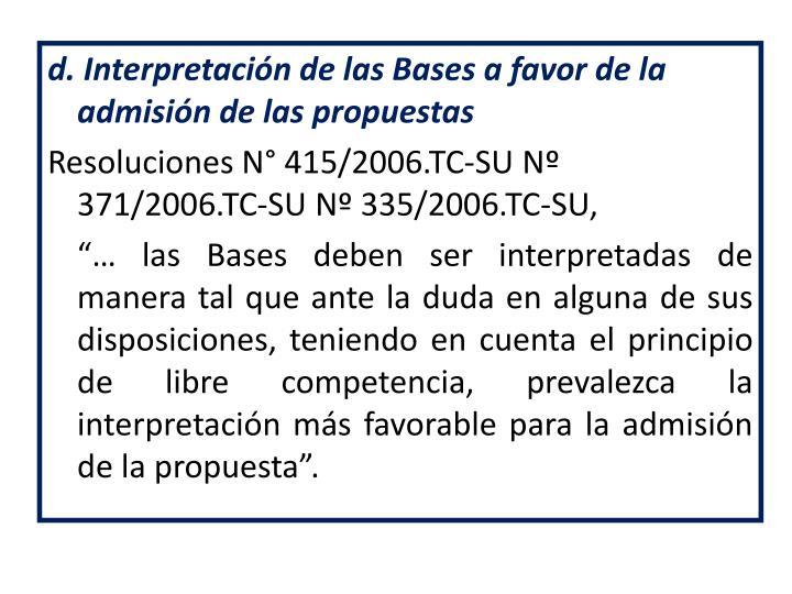 d. Interpretación de las Bases a favor de la admisión de las propuestas