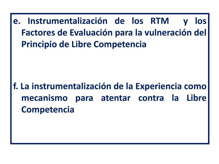 e. Instrumentalización de los RTM  y los Factores de Evaluación para la vulneración del Principio de Libre Competencia