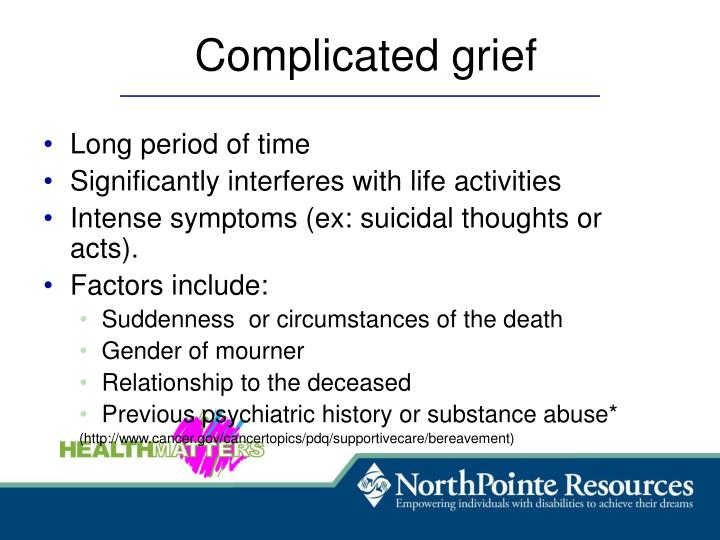 the definition and differences of complicated grief reaction Differences in grief response can be seen in differing personalities the 271 participants of this study were bereaved individuals from three sites across the united states.