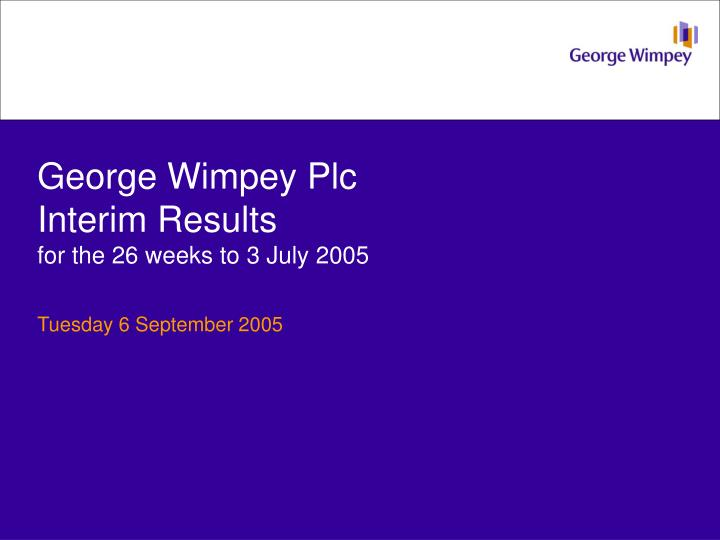 George wimpey plc interim results for the 26 weeks to 3 july 2005