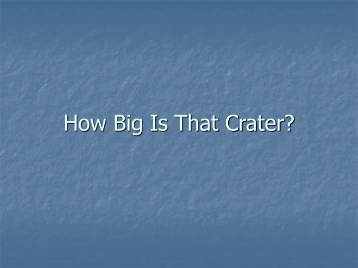 How Big Is That Crater?