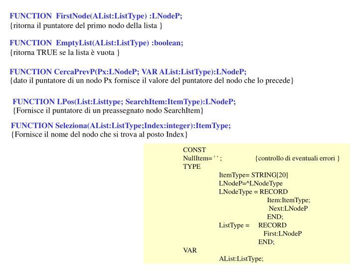 FUNCTION  FirstNode(AList:ListType) :LNodeP;