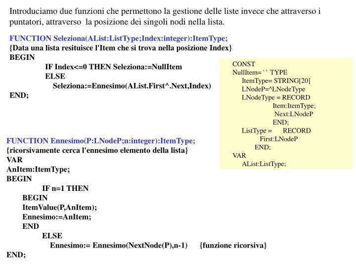 Introduciamo due funzioni che permettono la gestione delle liste invece che attraverso i puntatori, attraverso  la posizione dei singoli nodi nella lista.