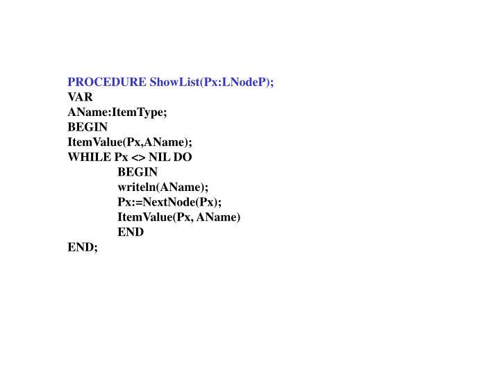 PROCEDURE ShowList(Px:LNodeP);