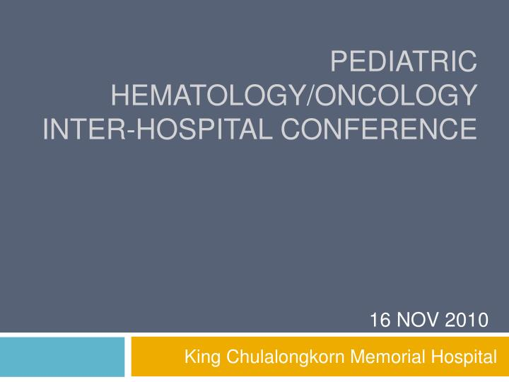 Pediatric hematology oncology inter hospital conference