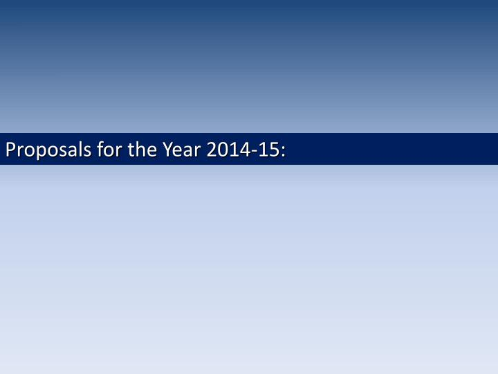 Proposals for the Year 2014-15: