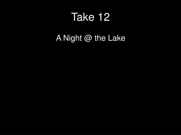 Take 12
