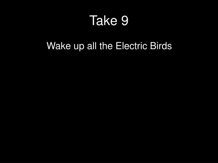 Take 9
