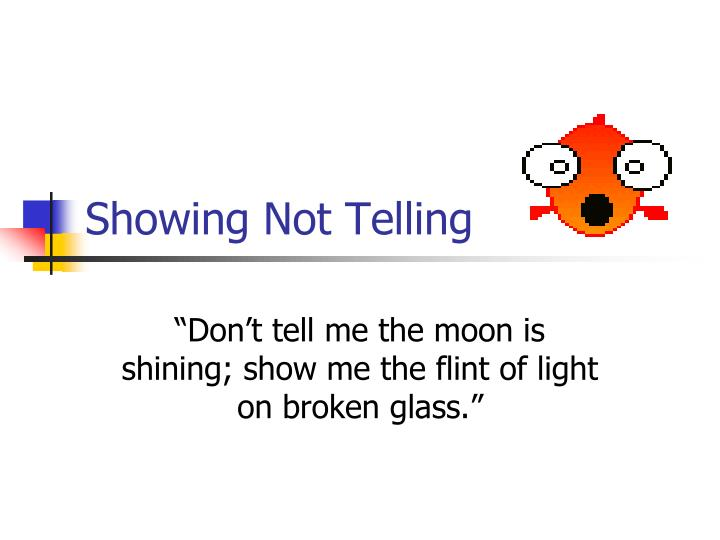 Showing Not Telling