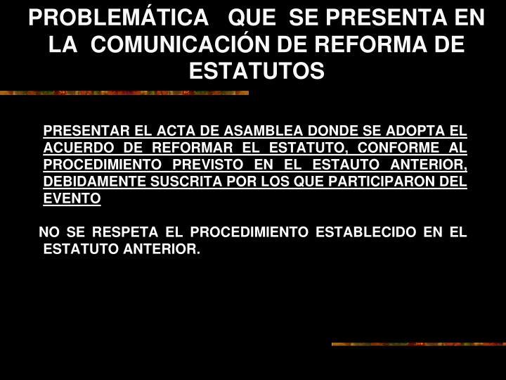 PROBLEMÁTICA   QUE  SE PRESENTA EN LA  COMUNICACIÓN DE REFORMA DE ESTATUTOS