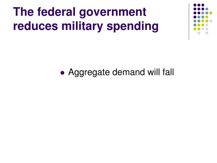 The federal government reduces military spending