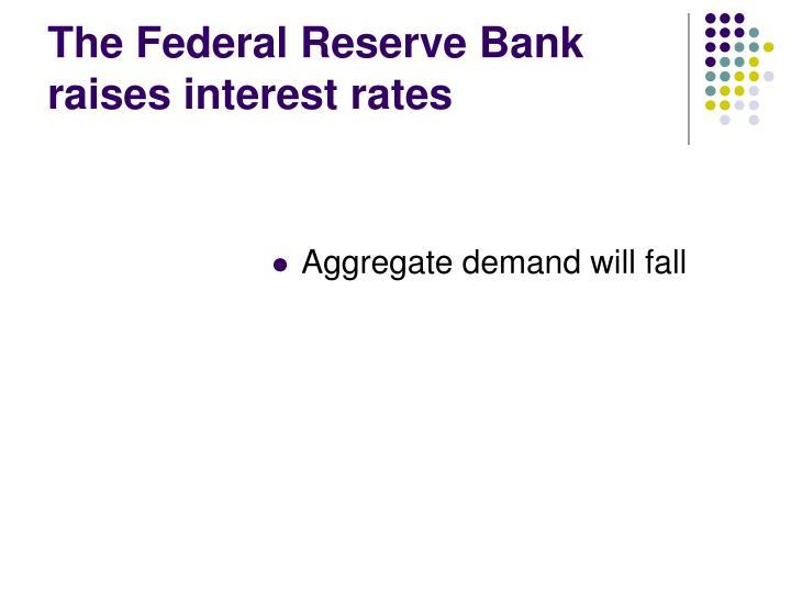 The Federal Reserve Bank raises interest rates