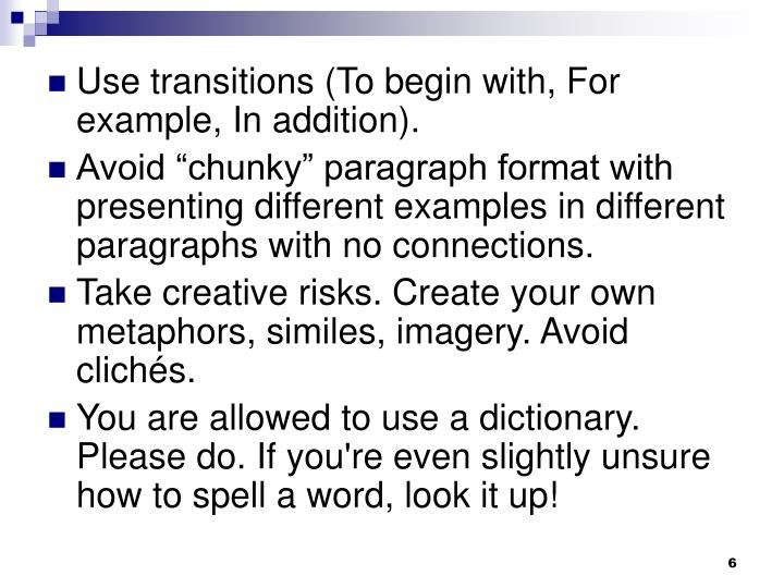 Use transitions (To begin with, For example, In addition).