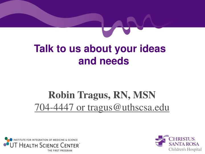 Talk to us about your ideas and needs