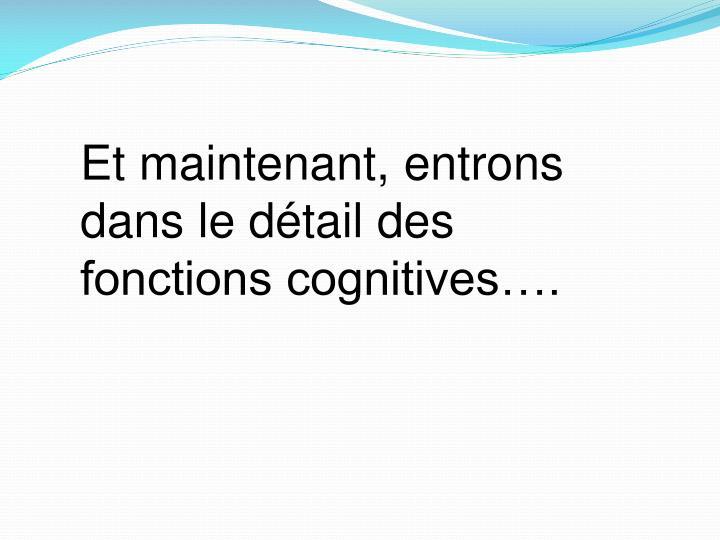 Et maintenant, entrons dans le détail des fonctions cognitives….