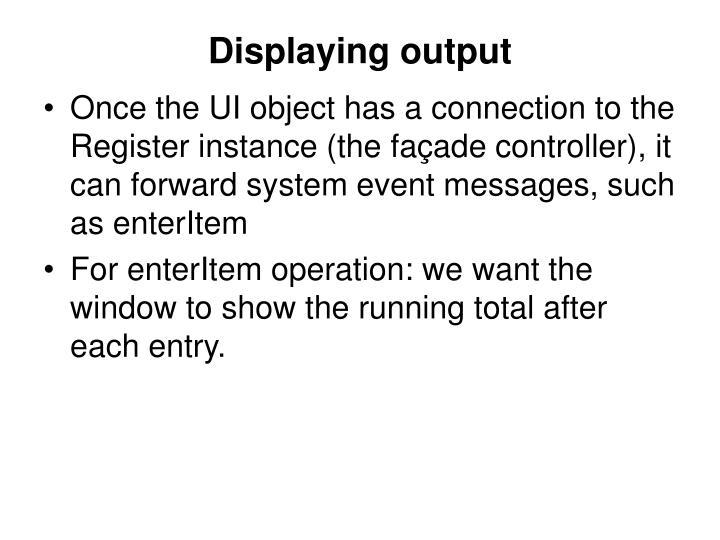 Displaying output