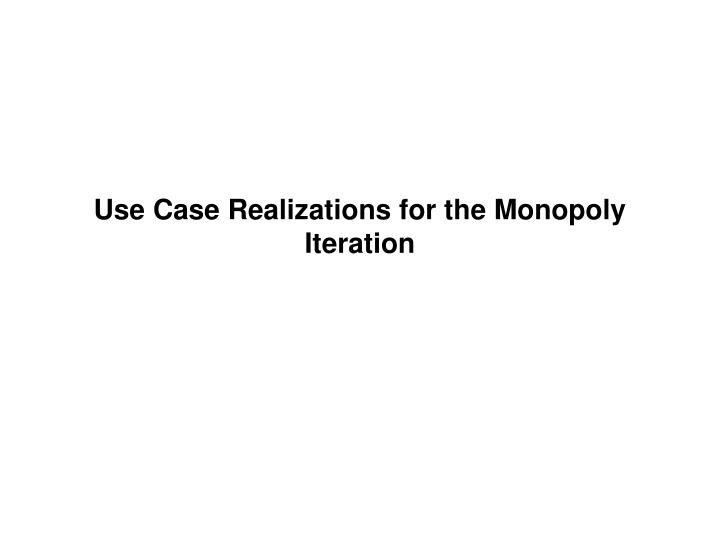 Use Case Realizations for the Monopoly Iteration