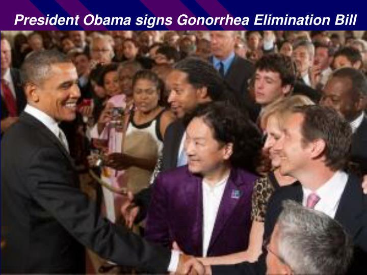 President Obama signs Gonorrhea Elimination Bill