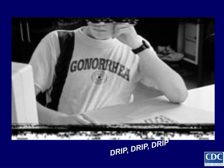 DRIP, DRIP, DRIP