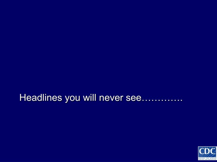 Headlines you will never see………….