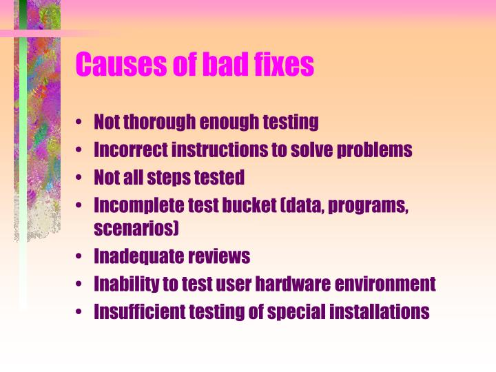 Causes of bad fixes