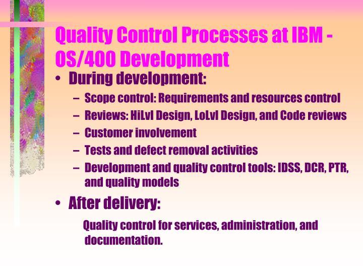Quality Control Processes at IBM -OS/400 Development