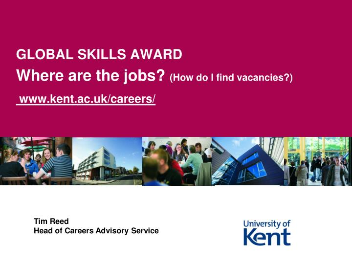 global skills award where are the jobs how do i find vacancies www kent ac uk careers