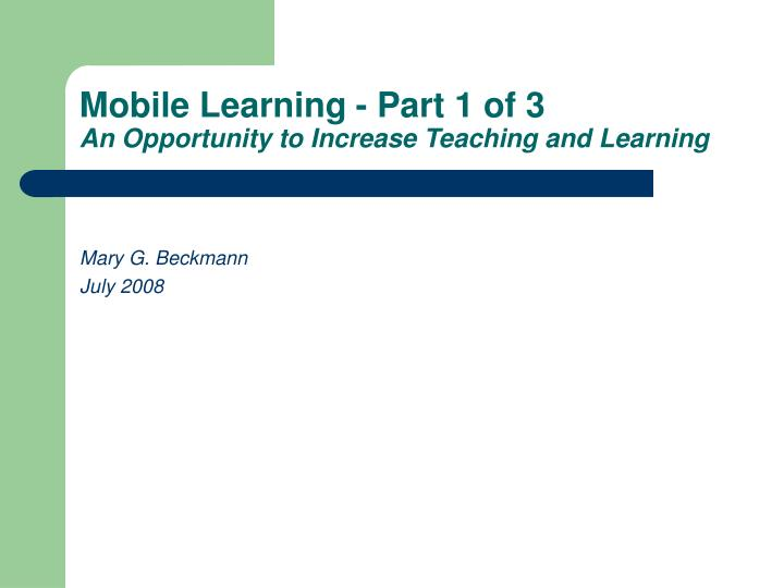 mobile learning part 1 of 3 an opportunity to increase teaching and learning n.