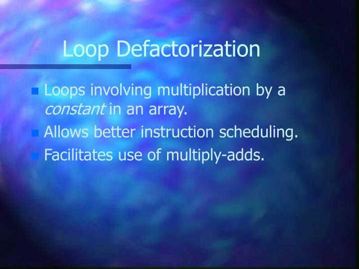 Loop Defactorization