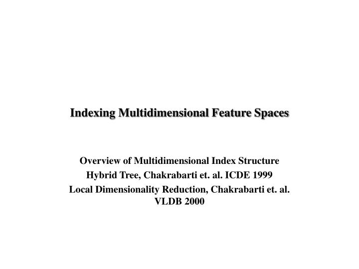 indexing multidimensional feature spaces n.