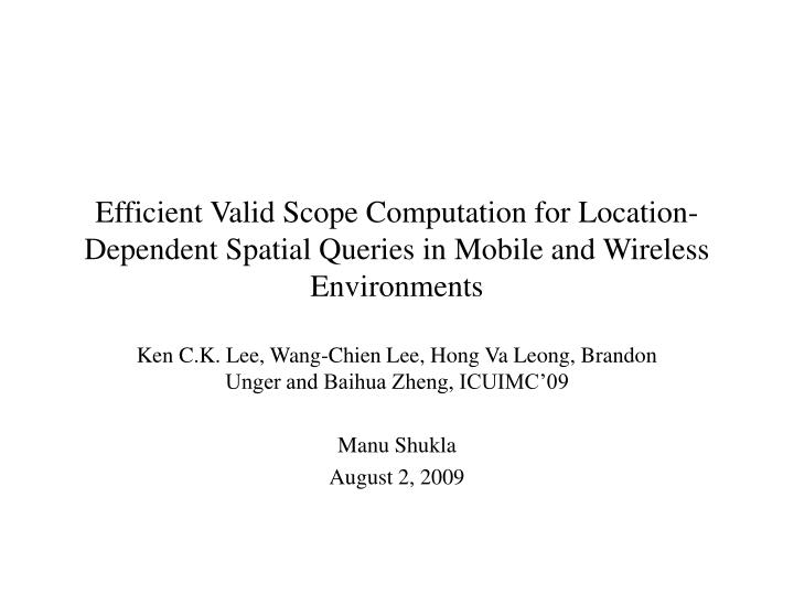 Efficient Valid Scope Computation for Location-Dependent Spatial Queries in Mobile and Wireless Envi...
