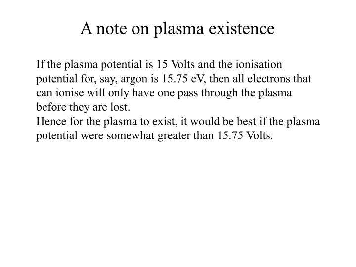 A note on plasma existence