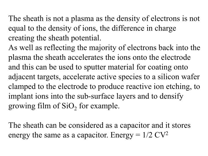 The sheath is not a plasma as the density of electrons is not equal to the density of ions, the difference in charge creating the sheath potential.