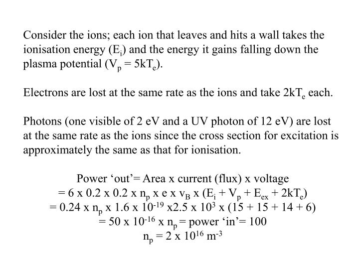 Consider the ions; each ion that leaves and hits a wall takes the ionisation energy (E