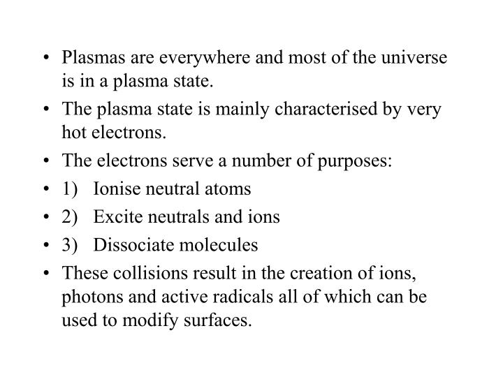 Plasmas are everywhere and most of the universe is in a plasma state.