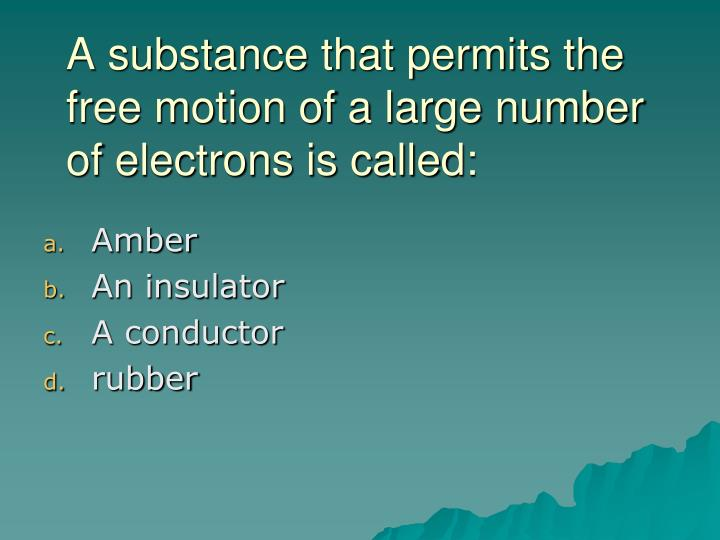 A substance that permits the free motion of a large number of electrons is called: