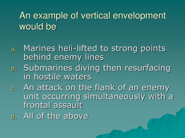 An example of vertical envelopment would be