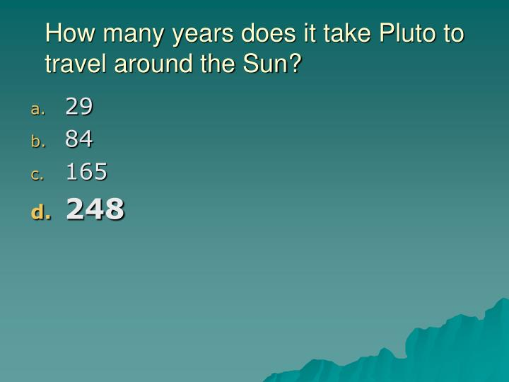 How many years does it take Pluto to travel around the Sun?