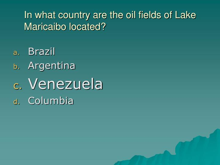 In what country are the oil fields of Lake Maricaibo located?