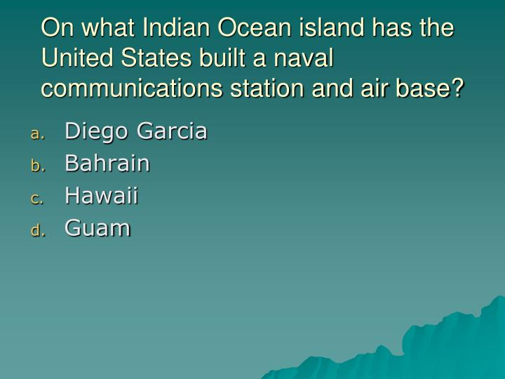 On what Indian Ocean island has the United States built a naval communications station and air base?