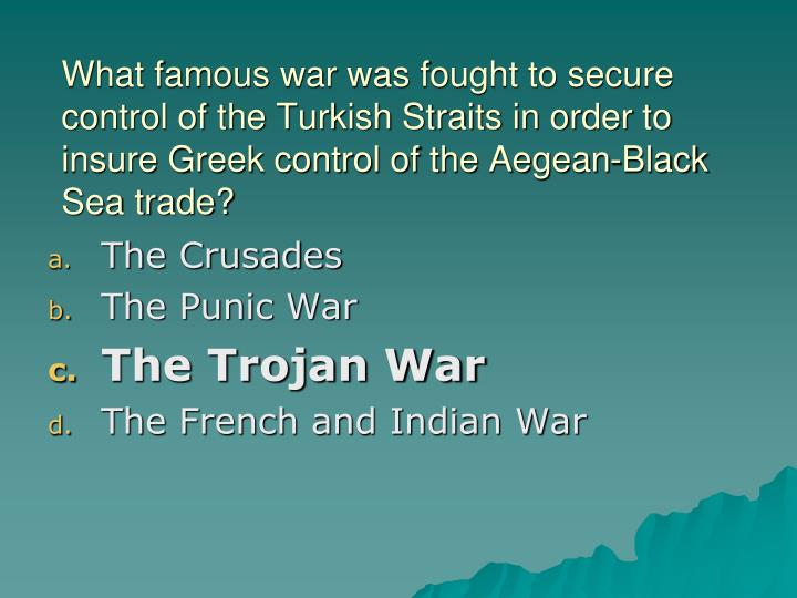 What famous war was fought to secure control of the Turkish Straits in order to insure Greek control of the Aegean-Black Sea trade?