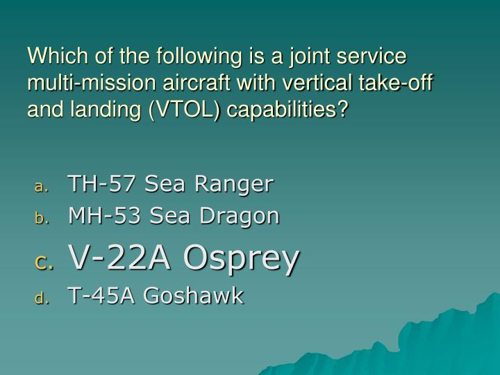 Which of the following is a joint service multi-mission aircraft with vertical take-off and landing (VTOL) capabilities?